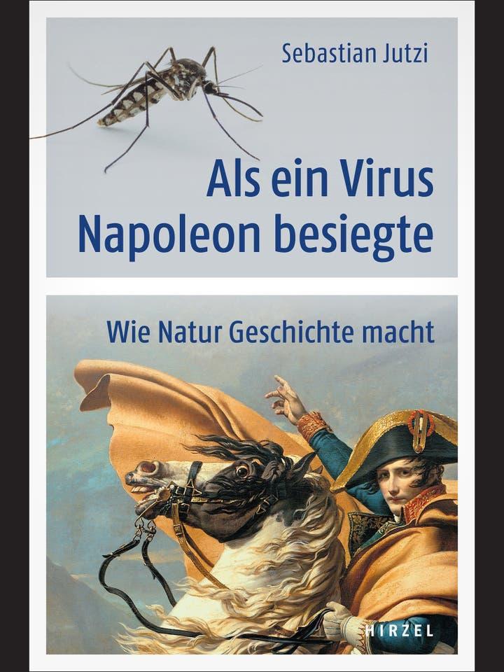 Sebastian Jutzi: Als ein Virus Napoleon besiegte