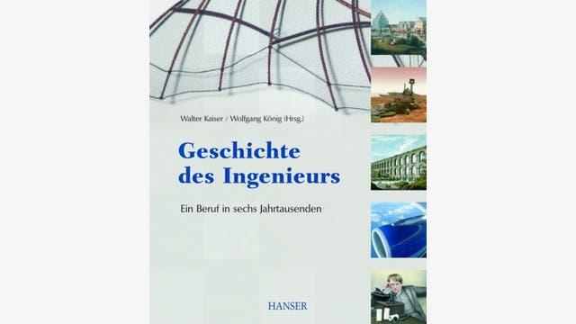 Walter Kaiser, Wolfgang König (Hg.)    : Geschichte des Ingenieurs