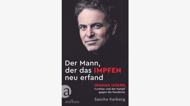 Sascha Karberg: Der Mann, der das Impfen neu erfand