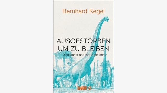 Bernhard Kegel: Ausgestorben, um zu bleiben