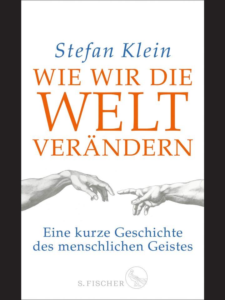 Stefan Klein: Wie wir die Welt verändern