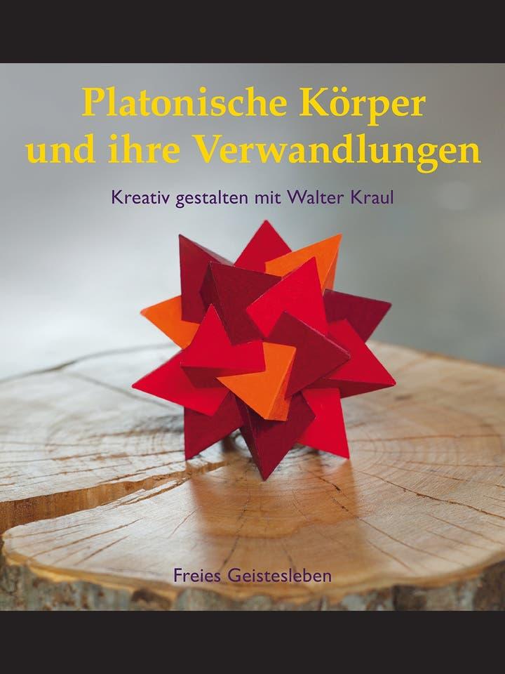Walter Kraul: Platonische Körper und ihre Verwandlungen