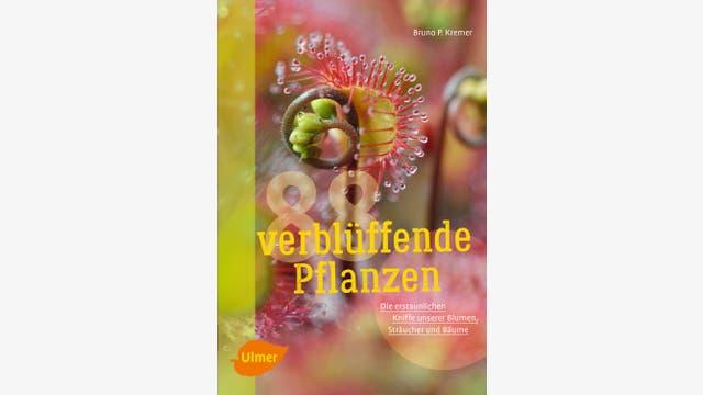 Bruno P. Kremer: 88 verblüffende Pflanzen