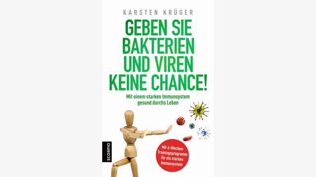 Karsten Krüger: Geben Sie Bakterien und Viren keine Chance!