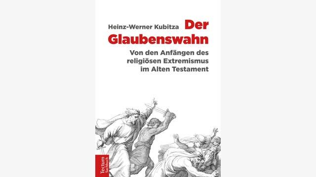 Heinz-Werner Kubitza: Der Glaubenswahn