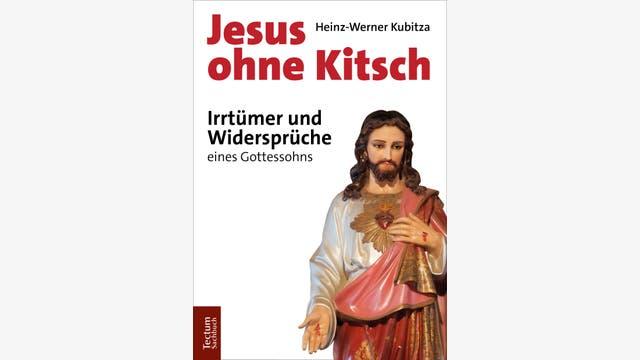 Heinz-Werner Kubitza: Jesus ohne Kitsch