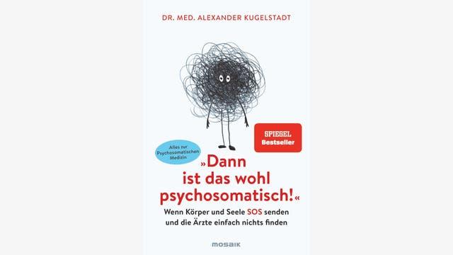 Alexander Kugelstadt: »Dann ist das wohl psychosomatisch!«