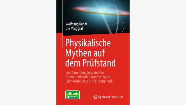 Wolfgang Kundt, Ole Marggraf: Physikalische Mythen auf dem Prüfstand