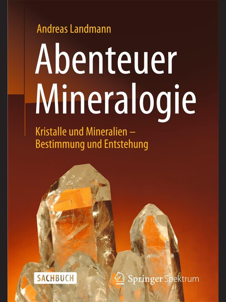 Andreas Landmann: Abenteuer Mineralogie
