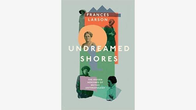 Frances Larson: Undreamed Shores