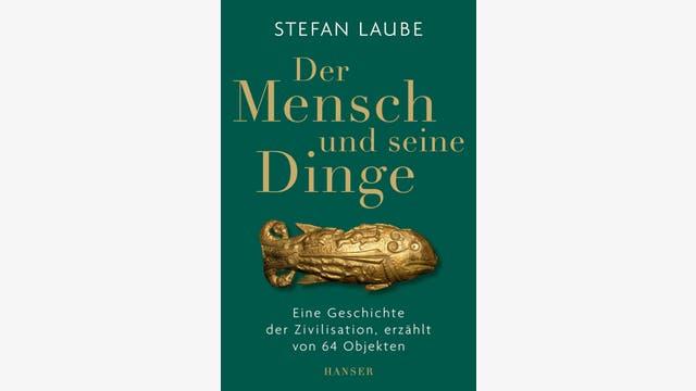 Stefan Laube: Der Mensch und seine Dinge