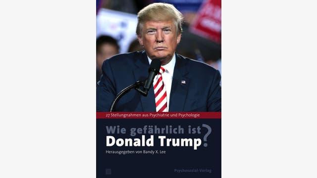 Bandy X. Lee (Hg.)  : Wie gefährlich ist Donald Trump?