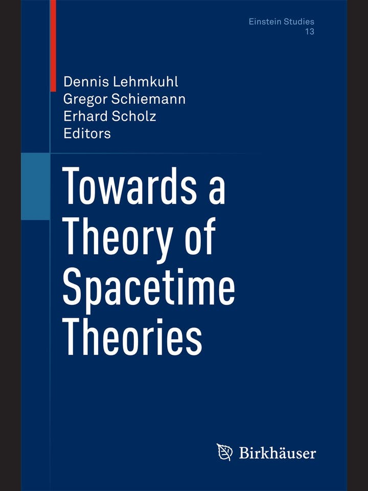 Dennis Lehmkuhl, Gregor Schiemann, Erhard Scholz (Hg.): Towards a Theory of Spacetime Theories
