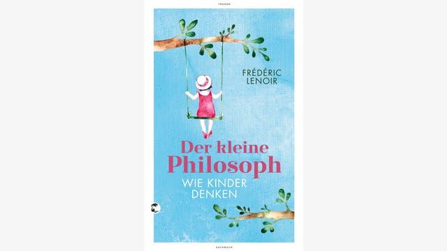 Frédéric Lenoir: Der kleine Philosoph
