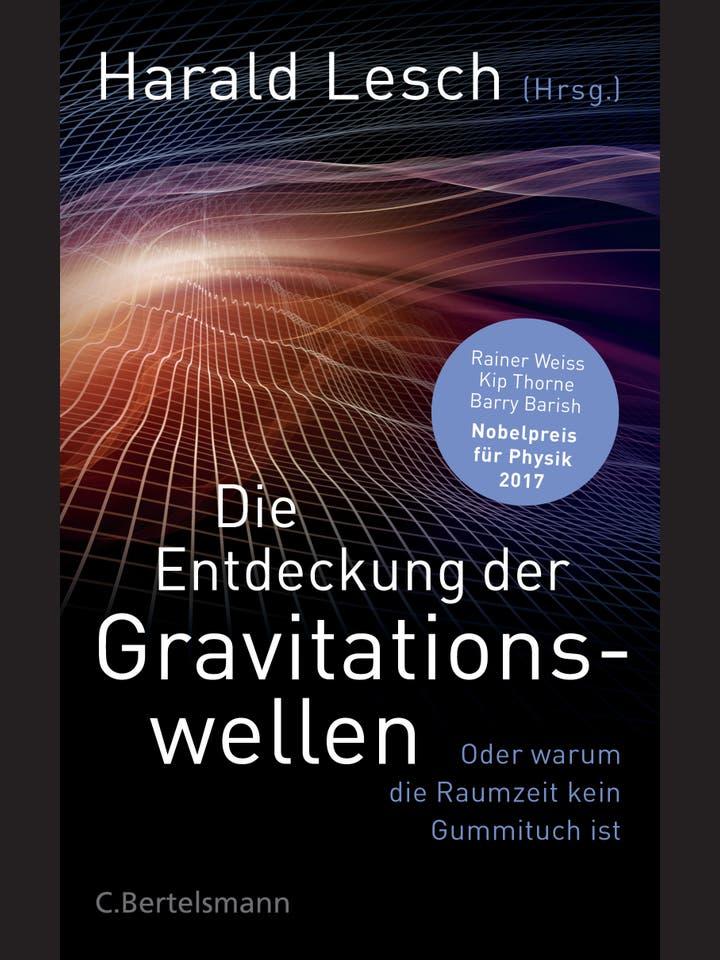 Harald Lesch (Hg.): Die Entdeckung der Gravitationswellen