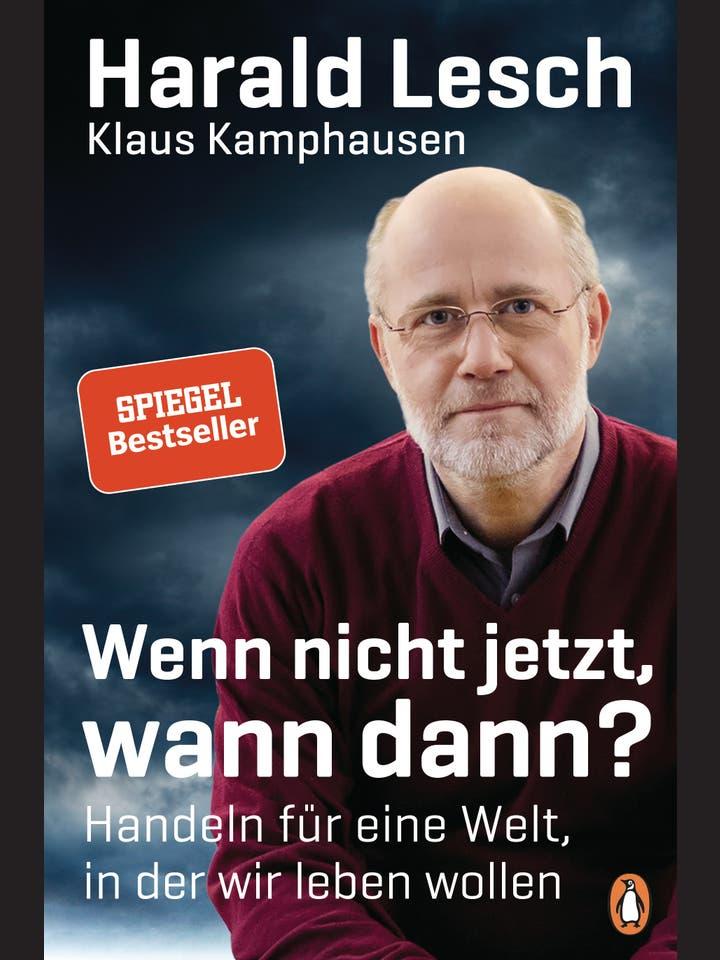 Harald Lesch, Klaus Kamphausen: Wenn nicht jetzt, wann dann?