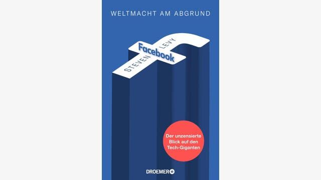 Steven Levy: Facebook – Weltmacht am Abgrund