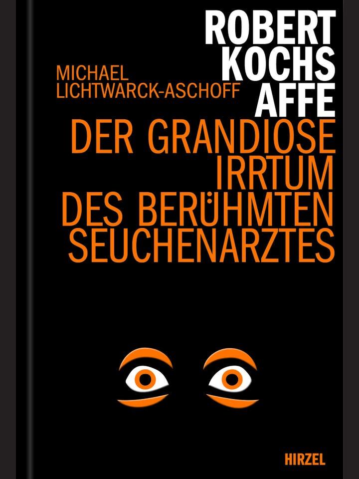 Michael Lichtwarck-Aschoff: Robert Kochs Affe
