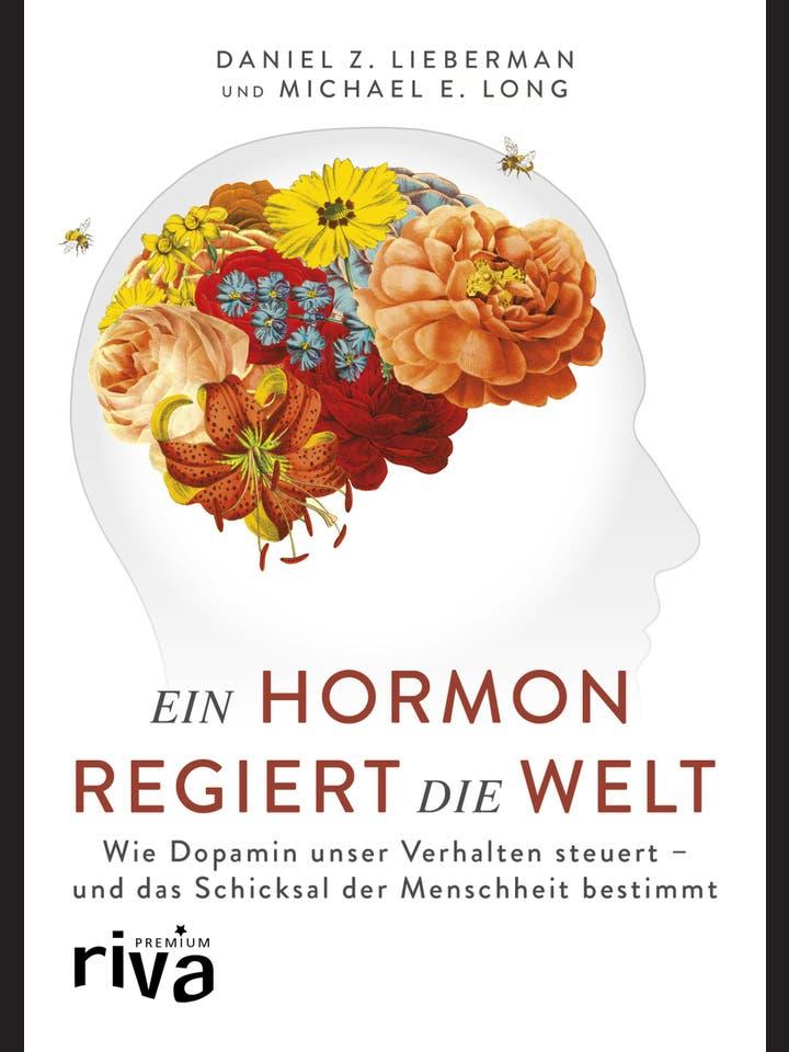 Daniel Z. Lieberman, Michael E. Long: Ein Hormon regiert die Welt