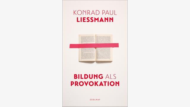Konrad Paul Liessmann: Bildung als Provokation