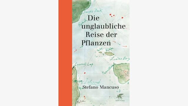 Stefano Mancuso: Die unglaubliche Reise der Pflanzen