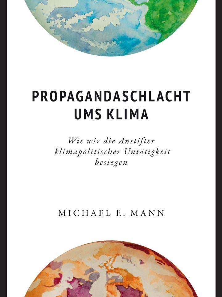Michael E. Mann: Propagandaschlacht ums Klima