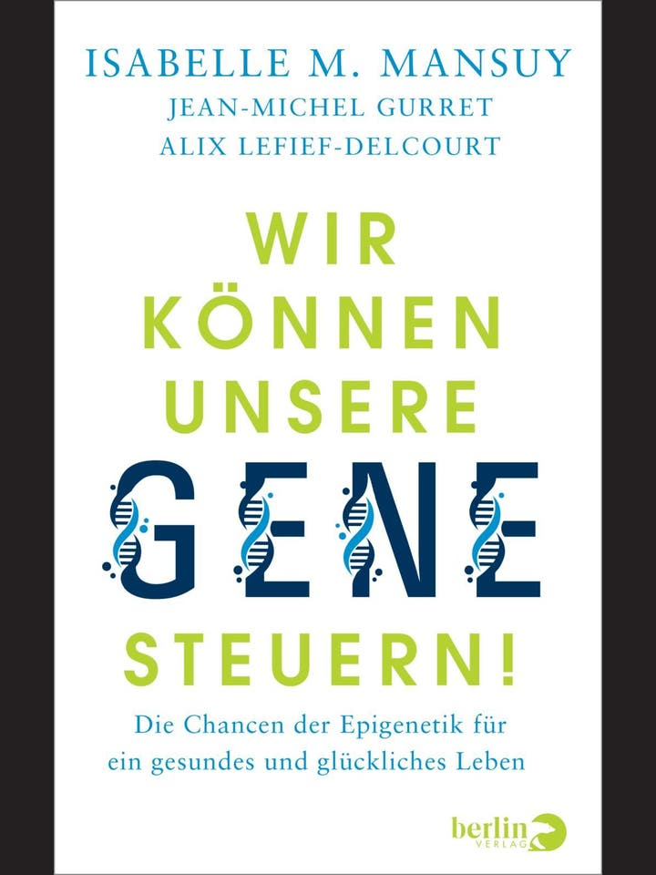 Jean-Michel Gurret, Alix Lefief-Delcourt, Isabelle M. Mansuy: Wir können unsere Gene steuern!