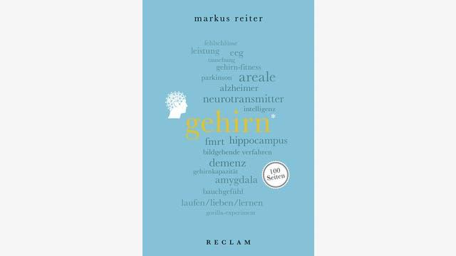 Markus Reiter  : Gehirn. 100 Seiten