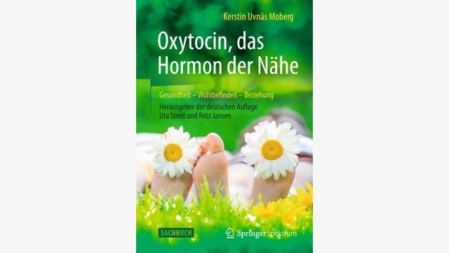 Kerstin Uvnäs Moberg: Oxytocin, das Hormon der Nähe