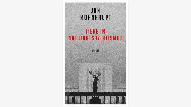 Jan Mohnhaupt: Tiere im Nationalsozialismus