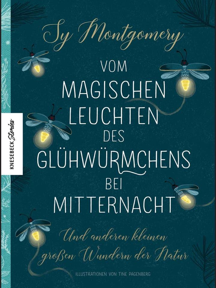 Sy Montgomery, Tine Pagenberg: Vom magischen Leuchten des Glühwürmchens bei Mitternacht