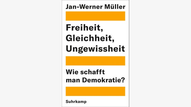 Jan-Werner Müller: Freiheit, Gleichheit, Ungewissheit