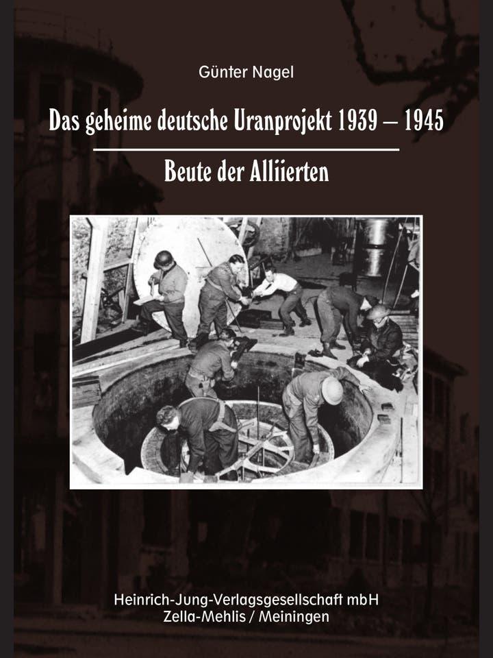 Günter Nagel: Das geheime deutsche Uranprojekt 1939-1945