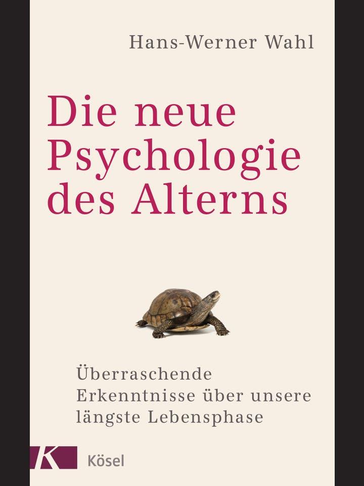 Hans-Werner Wahl: Die neue Psychologie des Alterns