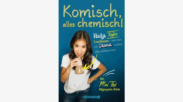 Mai Thi Nguyen-Kim: Komisch, alles chemisch!