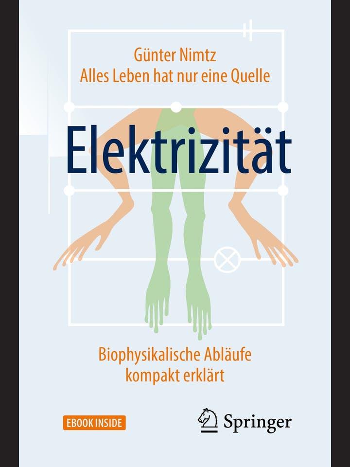 Günter Nimtz: Alles Leben hat nur eine Quelle: Elektrizität