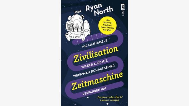 Ryan North: Wie man unsere Zivilisation wieder aufbaut, wenn man sich mit seiner Zeitmaschine verfahren hat