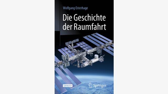 Wolfgang W. Osterhage: Die Geschichte der Raumfahrt