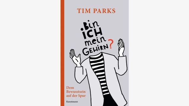 Tim Parks: Bin ich mein Gehirn?