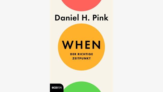 Daniel H. Pink  : When – Der richtige Zeitpunkt