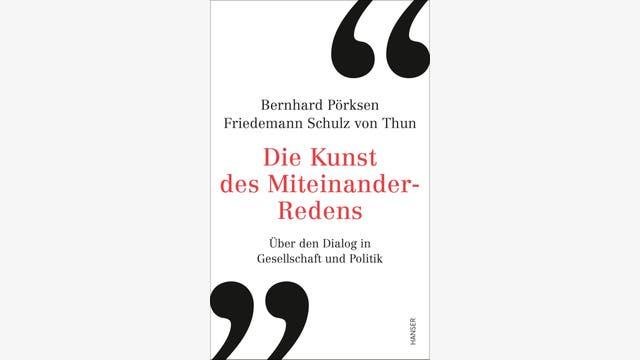 Bernhard Pörksen, Friedemann Schulz von Thun: Die Kunst des Miteinander-Redens