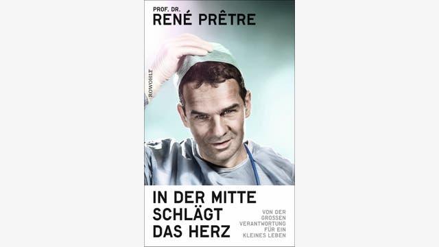 René Prêtre: In der Mitte schlägt das Herz