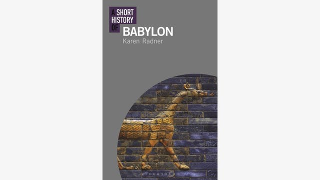 Karen Radner: A Short History Of Babylon