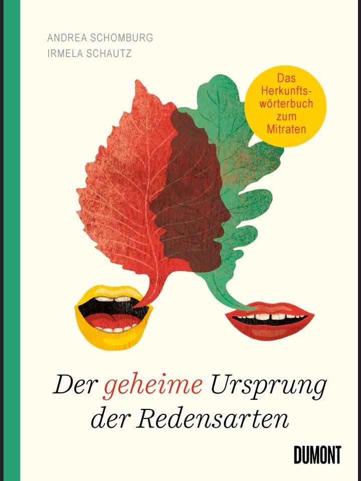 Andrea Schomburg, Irmela Schautz: Der geheime Ursprung der Redensarten