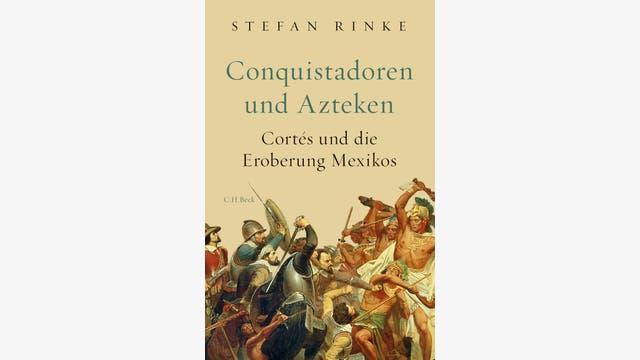 Stefan Rinke: Conquistadoren und Azteken