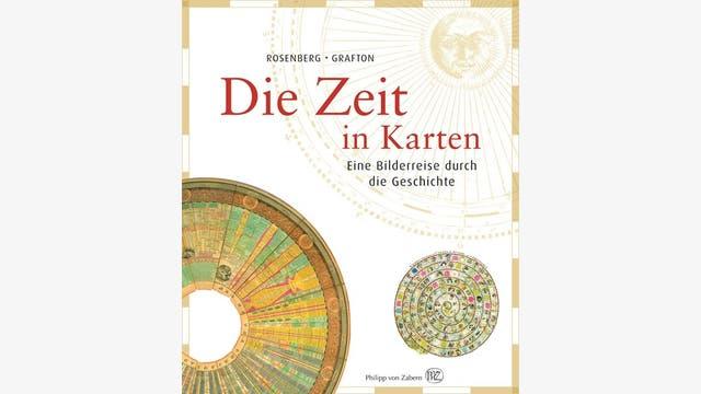 Daniel Rosenberg, Anthony Grafton: Die Zeit in Karten