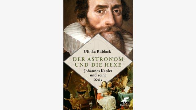 Ulinka Rublack: Der Astronom und die Hexe