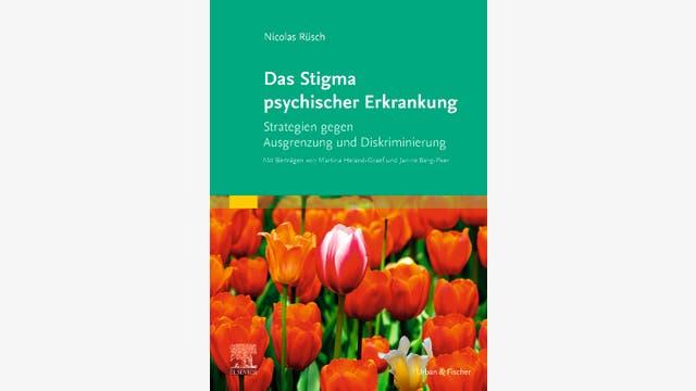 Nicolas Rüsch, Martina Heland-Graef und Janine Berg-Peer: Das Stigma psychischer Erkrankung