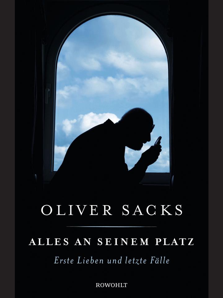 Oliver Sacks: Alles an seinem Platz