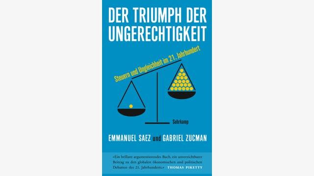 Emmanuel Saez, Gabriel Zucman: Der Triumph der Ungerechtigkeit